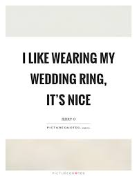 wedding quotes ring i like wearing my wedding ring it s picture quotes