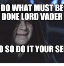 Emperor Palpatine Meme - 25 best memes about do it emperor palpatine do it emperor