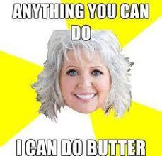 Paula Deen Butter Meme - the top 5 best paula deen memes