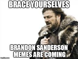 Brandon Meme - sanderson memes general brandon discussion 17th shard the