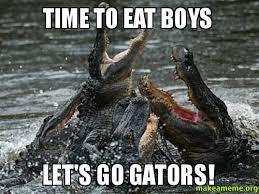 Gator Meme - time to eat boys let s go gators make a meme