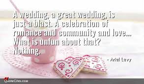 wedding celebration quotes explore ariel levy quotes quotecites