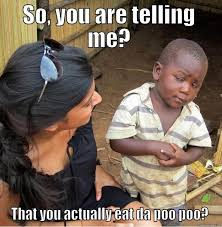 Poo Meme - skeptical third world kid memes quickmeme