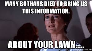 Many Bothans Died Meme - many bothans died to bring us this information about your lawn