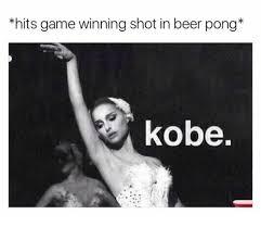 Beer Pong Meme - hits game winning shot in beer pong kobe beer meme on me me