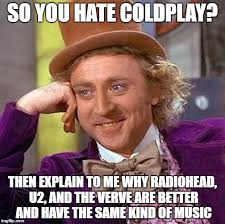 Radiohead Meme - me irl when someone says coldplay sucks imgflip