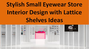 Small Shop Decoration Ideas Stylish Small Eyewear Store Interior Design With Lattice Shelves