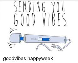 Good Vibes Meme - sending you good vibes goodvibes happyweek meme on sizzle
