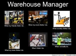 Warehouse Meme - warehouse manager meme generator what i do