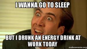 Drunk At Work Meme - i wanna go to sleep but i drunk an energy drink at work today