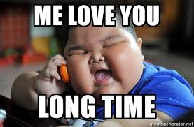 Me Love You Long Time Meme - me love you long time fat asian kid meme generator