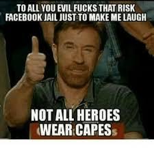 Make A Facebook Meme - to all you evil fucks that risk facebook jail just to make me laugh