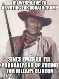 John Wayne Memes - john wayne a vote for hillary thepubliceditor com