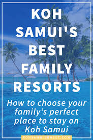 where to stay on koh samui with kids the best koh samui family