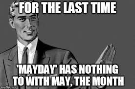 That Time Of The Month Meme - why do ships and airplanes use the term mayday when they re in