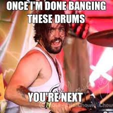 Drummer Meme - 36 the ugly kings