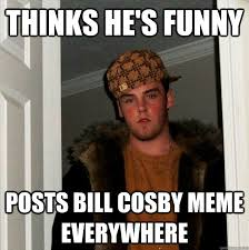 thinks he s funny posts bill cosby meme everywhere scumbag steve