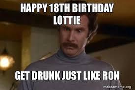 18th Birthday Memes - happy 18th birthday lottie get drunk just like ron ron burgundy