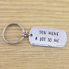 Meme Keychains - meme gifts you meme a lot to me keychain meme keychain