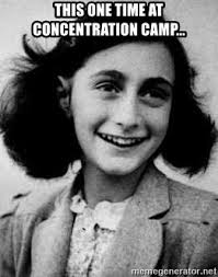 Concentration Meme - this one time at concentration c anne frank meme generator