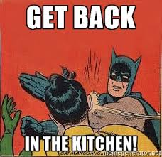 Get Back To Work Meme - get back in the kitchen know your meme