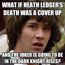 Dark Knight Joker Meme - what if heath ledger s death was a cover up and the joker is going