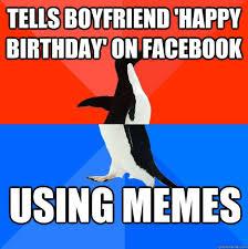 Boyfriend Birthday Meme - happy birthday memes for boyfriend happy birthday bro