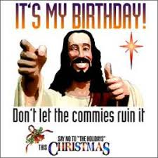 War On Christmas Meme - it s my birthday the war on christmas know your meme