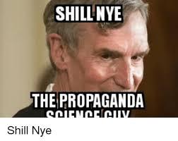 Propaganda Meme - shill nye the propaganda shill nye propaganda meme on me me