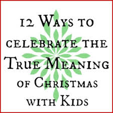 12 ways to celebrate the true meaning of christmas kid u0027s co op