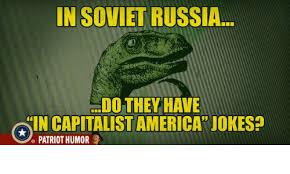 Meme Jokes Humor - in soviet russia they have hn capitalistamerica jokes patriot humor