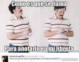 Pablo Escobar Meme - los 20 mejores memes del mega fail de miss universo 2015 con