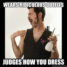 Funny Gay Guy Memes - wears ridiculous outfits judges how you dress scumbag gay guy