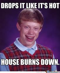 Its Hot Meme - bad luck brian drops it like its hot by crazy comet meme center