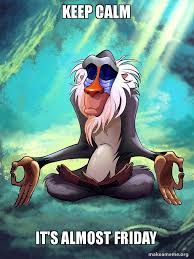 Almost Friday Meme - keep calm it s almost friday rafiki meditating lion king