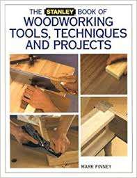 Woodworking Tools by The Stanley Book Of Woodworking Tools Techniques And Projects