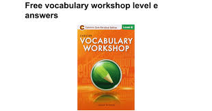 free vocabulary workshop level e answers google docs