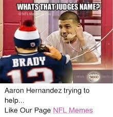 Aaron Hernandez Memes - whatsthatjudges named brady watch ooo aaron hernandez trying to