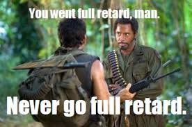 You Never Go Full Retard Meme - full retard image gallery sorted by views know your meme