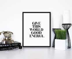 inspirational print give this world good energy motivational
