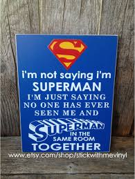 Superman Boys Room by Superman Sign I U0027m Not Saying I U0027m Superman Sign Superhero Sign