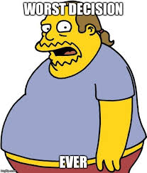 Comic Sans Meme Generator - comic book guy meme worst decision ever image tagged in memes