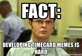 Timecard Meme - fact developing timecard memes is hard dwight meme meme generator