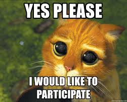 Yes Please Meme - yes please i would like to participate puppy eyes puss in boots