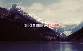 Collect moments not things Travel Quotes Pinterest