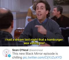 Hamburger Memes - seinfeld meme hamburger eating me black mirror episode on bingememe