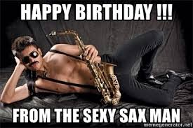 Sexy Sax Man Meme - happy birthday from the sexy sax man sexy sax man meme generator