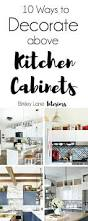 ideas for above kitchen cabinet space best 25 above cabinets ideas on pinterest above kitchen