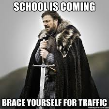 Meme Creator Brace Yourself - school is coming brace yourself for traffic game of thrones meme