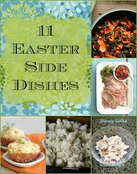 easter dishes traditional 11 easter side dishes to consider easter side dishes easter and
